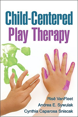 Child-Centered Play Therapy By Vanfleet, Rise/ Sywulak, Andrea E./ Sniscak, Cynthia Caparosa/ Guerney, Louise F. (FRW)